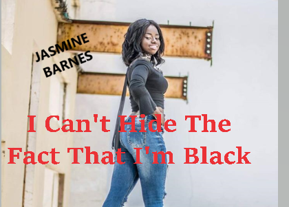 JASMINE BARNES- I Can't Hide The Fact That I'm Black_Poetic Justice